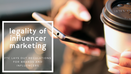 Learn about the legality of influencer marketing and how to do it right