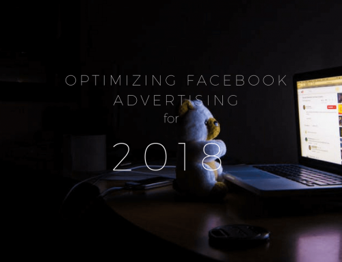 The Ultimate Guide to Optimize Your Facebook Ads in 2018
